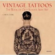 Vintage Tattoos: The Book of Old-School Skin Art, Paperback