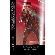 From American Idol to British Rock Royalty - The Amazing Story of Adam Lambert, Paperback/Neil Daniels