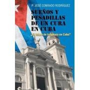 Sue?os y Pesadillas de Un Cura En Cuba: ?el Futuro de la Iglesia En Cuba? (Spanish), Paperback