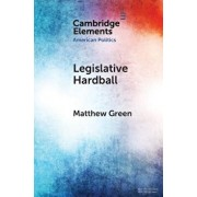 Legislative Hardball: The House Freedom Caucus and the Power of Threat-Making in Congress, Paperback/Matthew Green