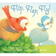 Flip, Flap, Fly!: A Book for Babies Everywhere, Hardcover