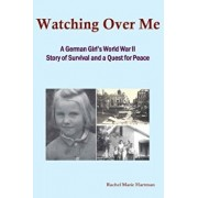 Watching Over Me: A World War II Story of Survival and a Quest for Peace, Paperback/Rachel M. Hartman