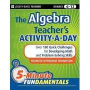 The Algebra Teacher's Activity-A-Day, Grades 6-12: Over 180 Quick Challenges for Developing Math and Problem-Solving Skills, Paperback/Frances McBroom Thompson