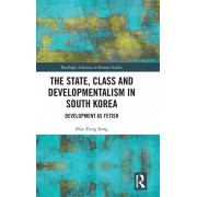 The State, Class and Developmentalism in South Korea: Development as Fetish, Hardcover/Hae-Yung Song