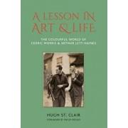 A Lesson in Art & Life: The Colourful World of Cedric Morris & Arthur Lett Haines, Hardcover/Hugh St Clair