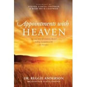 Appointments with Heaven: The True Story of a Country Doctor, His Struggles with Faith and Doubt, and His Healing Encounters with the Hereafter, Paperback/Reggie Anderson