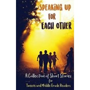Speaking Up for Each Other: A Collection of Short Stories for Tweens and Middle Grade Readers, Paperback/Lune Spark