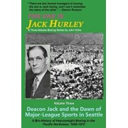 The One Is Jack Hurley, Volume Three: Deacon Jack and the Dawn of Major-League Sports in Seattle, Paperback/John T. Ochs