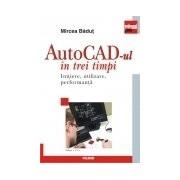 AutoCAD-ul in trei timpi. Initiere, utilizare, performanta Editia a IV-a, revazuta si adaugita
