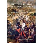 Historia Militar de la Reconquista. Tomo II: de Almanzor a Las Navas de Tolosa, Paperback/MR Agustin Alcazar Segura