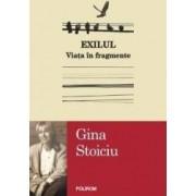 Exilul. Viata in fragmente - Gina Stoiciu