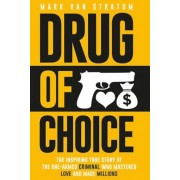 Drug of Choice: The Inspiring True Story of the One-Armed Criminal Who Mastered Love and Made Millions, Paperback