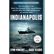 Indianapolis: The True Story of the Worst Sea Disaster in U.S. Naval History and the Fifty-Year Fight to Exonerate an Innocent Man, Paperback/Lynn Vincent