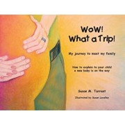 Wow! What a Trip!: How to Explain to Your Child a New Baby Is on Its Way, Paperback/Susan M. Tarrant