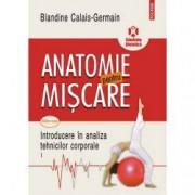 Anatomie pentru miscare. Introducere in analiza tehnicilor corporale Vol. I