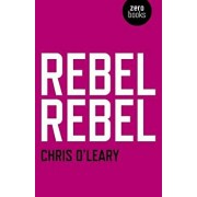 Rebel Rebel: All the Songs of David Bowie from '64 to '76, Paperback/Chris O'Leary