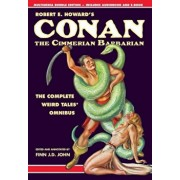 Robert E. Howard's Conan the Cimmerian Barbarian: The Complete Weird Tales Omnibus, Hardcover/Robert E. Howard