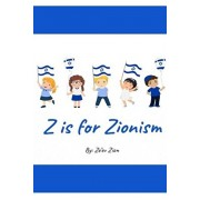 Z is for Zionism: Introduce your child to the true, inspiring history of Israel and the Jewish people, Paperback/Ze'ev Zion