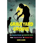 "Graveyard Groove: The Haunted History of Monster Music from ""monster Mash"" to Horror Punk, Paperback/David Acord"