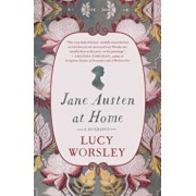 Jane Austen at Home: A Biography, Hardcover/Lucy Worsley