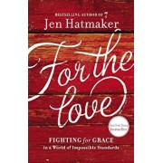 For the Love: Fighting for Grace in a World of Impossible Standards, Paperback/Jen Hatmaker