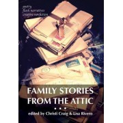 Family Stories from the Attic: Bringing Letters and Archives Alive Through Creative Nonfiction, Flash Narratives, and Poetry