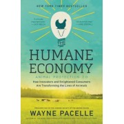 The Humane Economy: How Innovators and Enlightened Consumers Are Transforming the Lives of Animals, Paperback