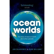 Ocean Worlds. The story of seas on Earth and other planets, Paperback/Mark Williams