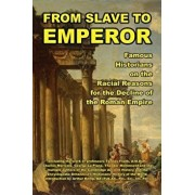 From Slave to Emperor: Famous Historians on the Racial Reasons for the Decline of the Roman Empire, Paperback/Theodor Mommsen
