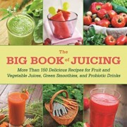 The Big Book of Juicing: More Than 150 Delicious Recipes for Fruit & Vegetable Juices, Green Smoothies, and Probiotic Drinks, Paperback/Skyhorse Publishing