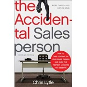 The Accidental Salesperson: How to Take Control of Your Sales Career and Earn the Respect and Income You Deserve, Paperback/Chris Lytle