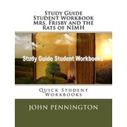 Study Guide Student Workbook Mrs. Frisby and the Rats of NIMH: Quick Student Workbooks/John Pennington