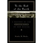 To the End of the Earth: A History of the Crypto-Jews of New Mexico, Paperback/Stanley Hordes