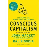 Conscious Capitalism: Liberating the Heroic Spirit of Business, Hardcover