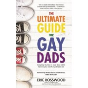 The Ultimate Guide for Gay Dads: Everything You Need to Know about Lgbtq Parenting But Are (Mostly) Afraid to Ask, Paperback/Eric Rosswood