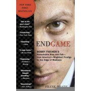 Endgame: Bobby Fischer's Remarkable Rise and Fall: From America's Brightest Prodigy to the Edge of Madness, Paperback