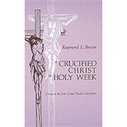 Crucified Christ in Holy Week: Essays on the Four Gospel Passion Narratives, Paperback/Raymond E. Brown