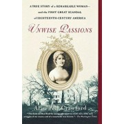 Unwise Passions: A True Story of a Remarkable Woman---And the First Great Scandal of Eighteenth-Century America, Paperback/Alan Pell Crawford