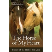 The Horse of My Heart: Stories of the Horses We Love, Paperback/Callie Smith Grant
