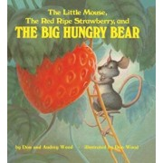 The Little Mouse, the Red Ripe Strawberry, and the Big Hungry Bear, Hardcover/Don Wood