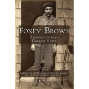 Foxey Brown: A Story of an Adirondack Outlaw, Hermit and Guide as He Might Have Told It, Paperback/Dr Charles H. Yaple
