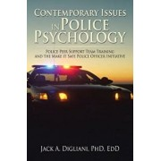 Contemporary Issues in Police Psychology: Police Peer Support Team Training and the Make It Safe Police Officer Initiative, Paperback/Phd Edd Jack a. Digliani