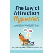The Law of Attraction Hypnosis: Manifest and Attract Wealth Into Your Subconscious Mind While You Sleep to Attract Health, Wealth, Money, Love and Rel, Paperback/Timothy Willink