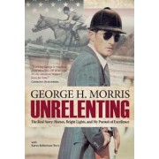 Unrelenting: The Real Story: Horses, Bright Lights and My Pursuit of Excellence, Hardcover