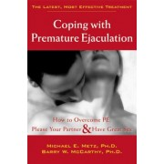 Coping with Premature Ejaculation: How to Overcome PE, Please Your Partner, & Have Great Sex, Paperback