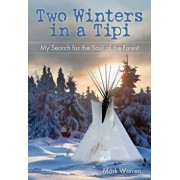 Two Winters in a Tipi: My Search for the Soul of the Forest, Paperback/Mark Warren