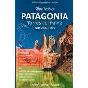 PATAGONIA, Torres del Paine National Park: Smart Travel Guide for Nature Lovers, Hikers, Trekkers, Photographers, Paperback/Oleg Senkov