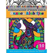 Coloring Books for Grownups Mexican Folk Art Oaxaca Alebrijes: Mandala & Geometric Shapes Coloring Pages Anti-Stress Art Therapy Coloring Books for Ad, Paperback/Grownup Coloring Books