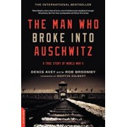 The Man Who Broke Into Auschwitz: A True Story of World War II, Paperback/Denis Avey