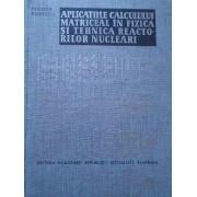 Aplicatiile Calculului Matriceal In Fizica Si Tehnica Reactorilor Nucleari - Teodor Rosescu